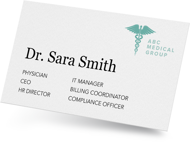 PHYSICIAN. CEO. HR DIRECTOR. IT MANAGER. BILLING COORDINATOR. COMPLIANCE OFFICER.